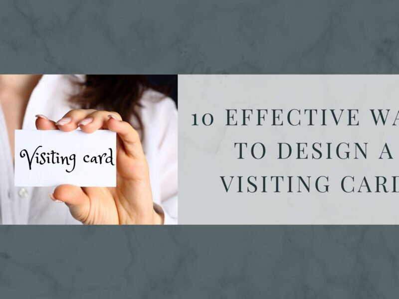 10 Effective Ways To Design A Visiting card