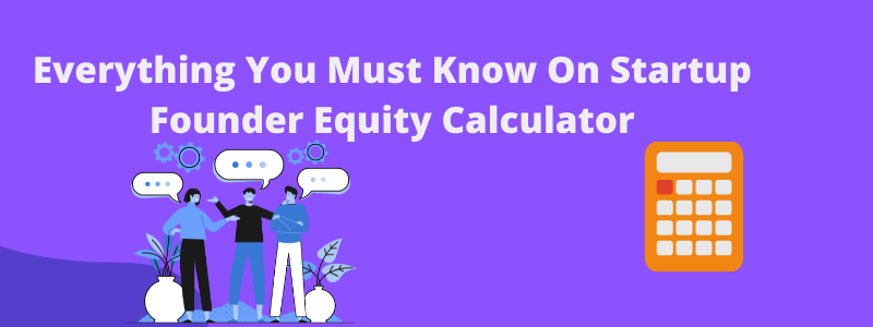 Startup Founder Equity Calculator